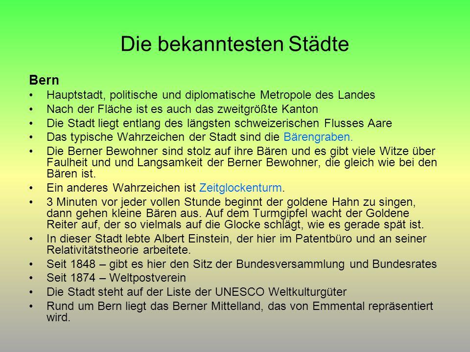 Die bekanntesten Städte Bern Hauptstadt, politische und diplomatische Metropole des Landes Nach der Fläche ist es auch das zweitgrößte Kanton Die Stadt liegt entlang des längsten schweizerischen Flusses Aare Das typische Wahrzeichen der Stadt sind die Bärengraben.