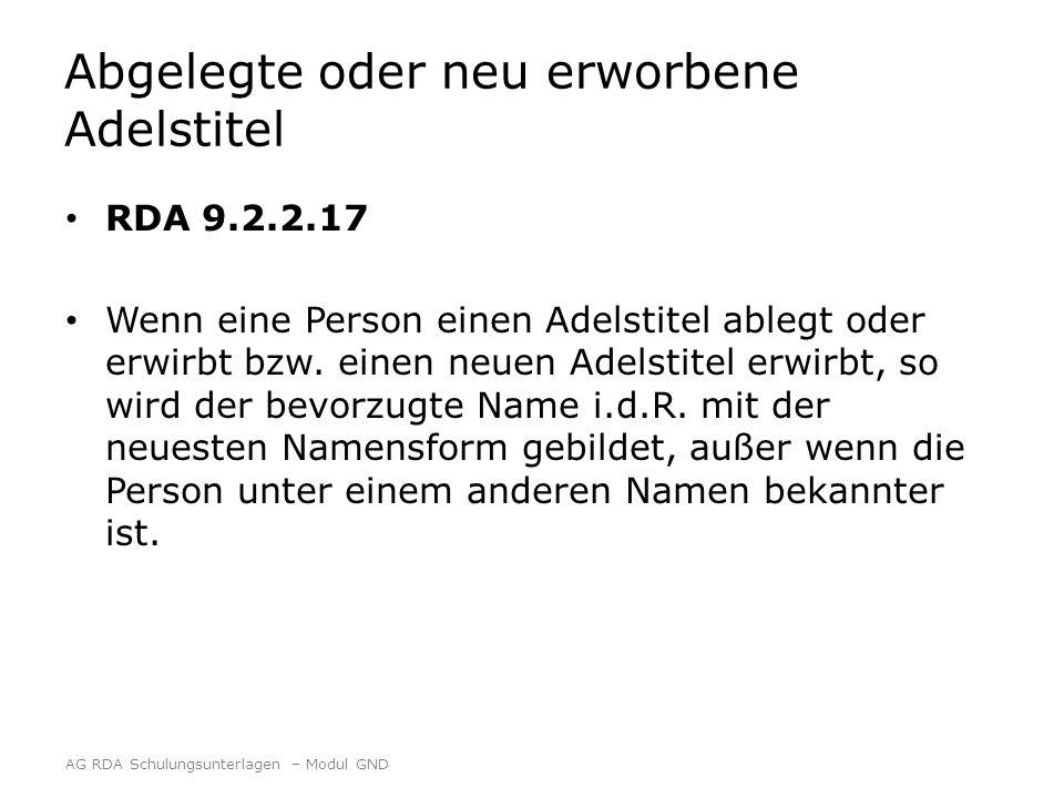 Abgelegte oder neu erworbene Adelstitel RDA 9.2.2.17 Wenn eine Person einen Adelstitel ablegt oder erwirbt bzw. einen neuen Adelstitel erwirbt, so wir