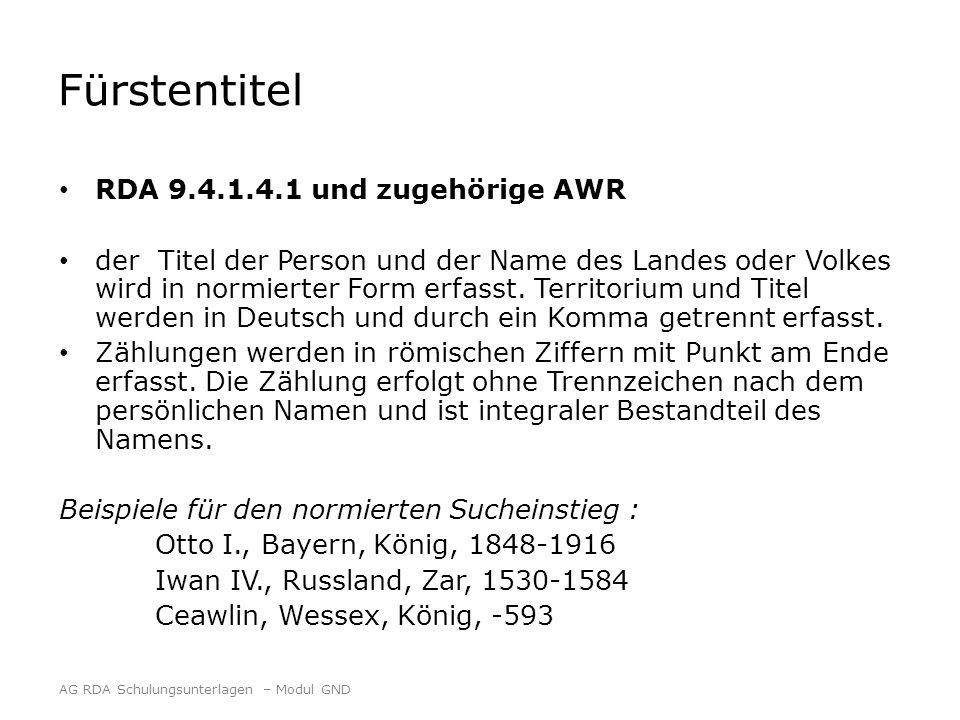 Fürstentitel RDA 9.4.1.4.1 und zugehörige AWR der Titel der Person und der Name des Landes oder Volkes wird in normierter Form erfasst. Territorium un