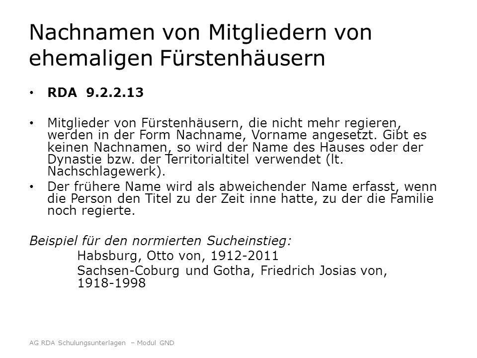 Nachnamen von Mitgliedern von ehemaligen Fürstenhäusern RDA 9.2.2.13 Mitglieder von Fürstenhäusern, die nicht mehr regieren, werden in der Form Nachna
