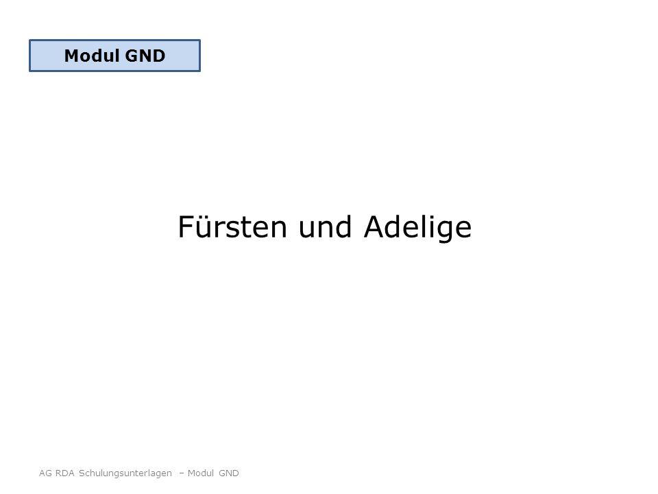 Fürsten und Adelige AG RDA Schulungsunterlagen – Modul GND Modul GND