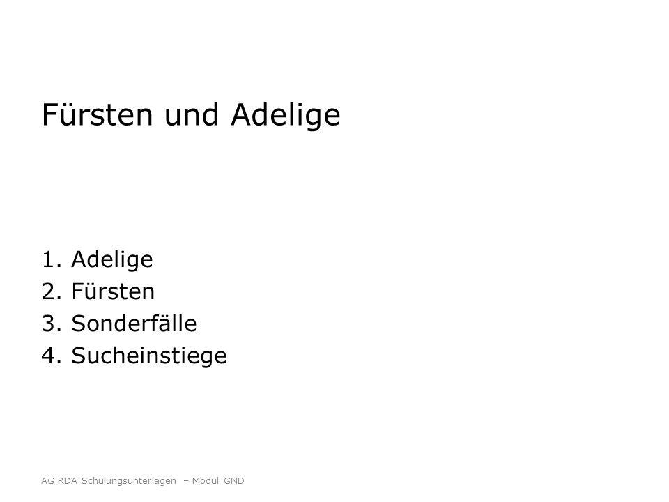 Fürsten und Adelige 1. Adelige 2. Fürsten 3. Sonderfälle 4. Sucheinstiege AG RDA Schulungsunterlagen – Modul GND