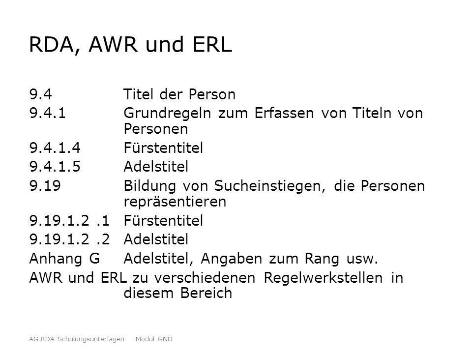RDA, AWR und ERL 9.4Titel der Person 9.4.1 Grundregeln zum Erfassen von Titeln von Personen 9.4.1.4Fürstentitel 9.4.1.5Adelstitel 9.19Bildung von Sucheinstiegen, die Personen repräsentieren 9.19.1.2.1Fürstentitel 9.19.1.2.2Adelstitel Anhang GAdelstitel, Angaben zum Rang usw.