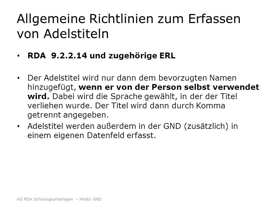 Allgemeine Richtlinien zum Erfassen von Adelstiteln RDA 9.2.2.14 und zugehörige ERL Der Adelstitel wird nur dann dem bevorzugten Namen hinzugefügt, wenn er von der Person selbst verwendet wird.