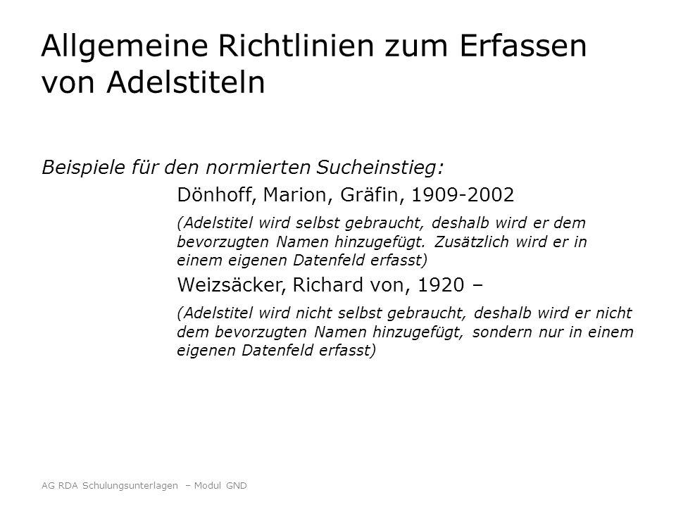 Allgemeine Richtlinien zum Erfassen von Adelstiteln Beispiele für den normierten Sucheinstieg: Dönhoff, Marion, Gräfin, 1909-2002 (Adelstitel wird selbst gebraucht, deshalb wird er dem bevorzugten Namen hinzugefügt.