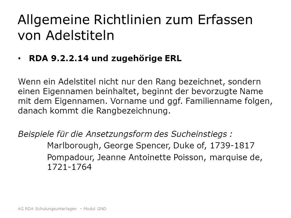 Allgemeine Richtlinien zum Erfassen von Adelstiteln RDA 9.2.2.14 und zugehörige ERL Wenn ein Adelstitel nicht nur den Rang bezeichnet, sondern einen Eigennamen beinhaltet, beginnt der bevorzugte Name mit dem Eigennamen.