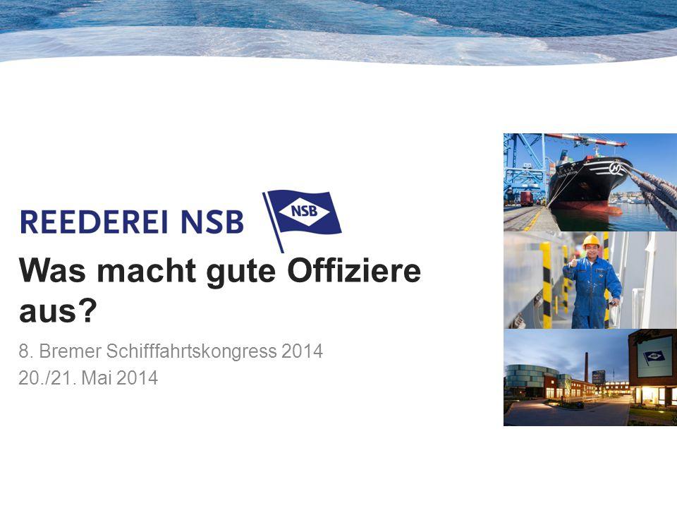 1 Was macht gute Offiziere aus? 8. Bremer Schifffahrtskongress 2014 20./21. Mai 2014