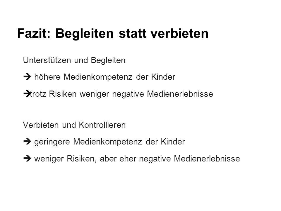 Fazit: Begleiten statt verbieten Unterstützen und Begleiten  höhere Medienkompetenz der Kinder  trotz Risiken weniger negative Medienerlebnisse Verb
