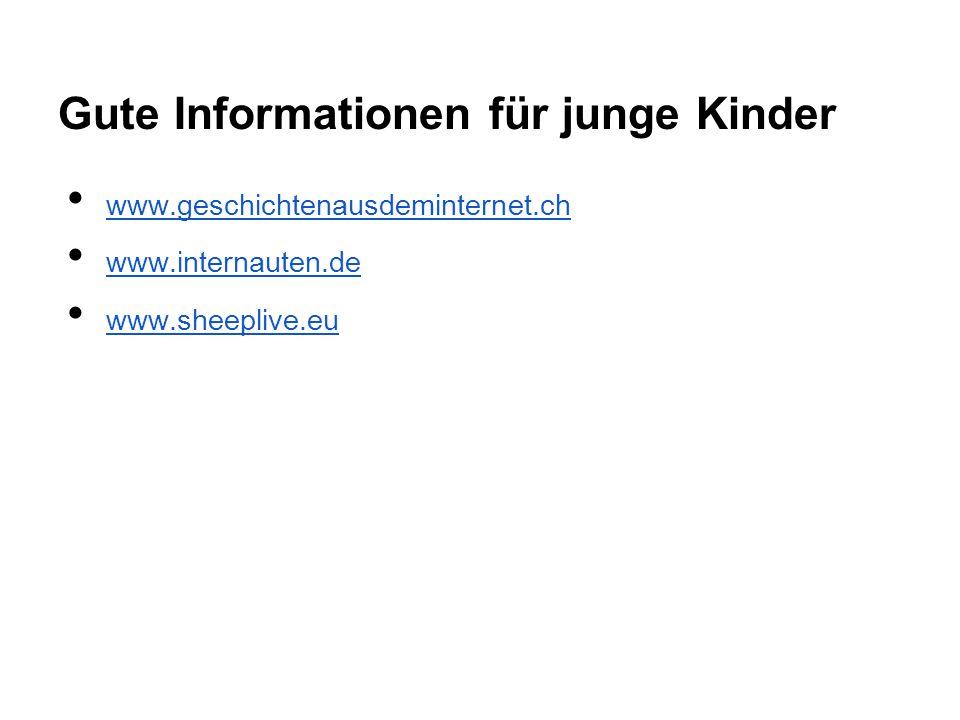 Gute Informationen für junge Kinder www.geschichtenausdeminternet.ch www.internauten.de www.sheeplive.eu