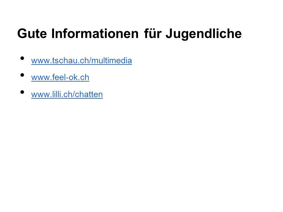 Gute Informationen für Jugendliche www.tschau.ch/multimedia www.feel-ok.ch www.lilli.ch/chatten