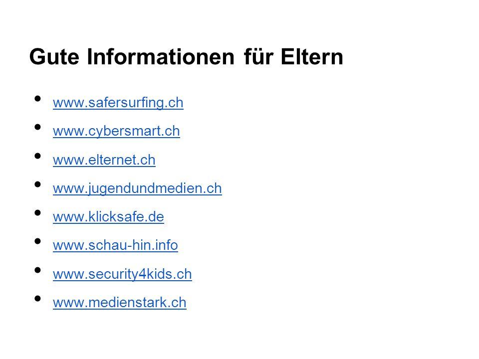 Gute Informationen für Eltern www.safersurfing.ch www.cybersmart.ch www.elternet.ch www.jugendundmedien.ch www.klicksafe.de www.schau-hin.info www.sec