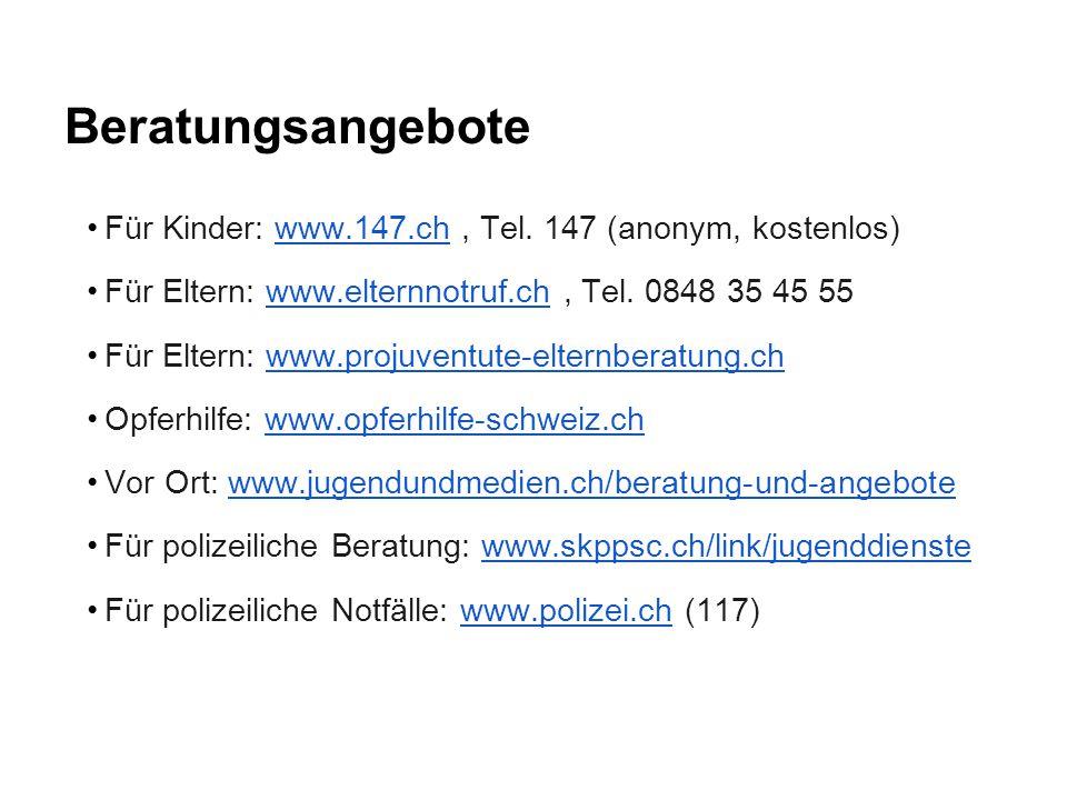 Beratungsangebote Für Kinder: www.147.ch, Tel. 147 (anonym, kostenlos)www.147.ch Für Eltern: www.elternnotruf.ch, Tel. 0848 35 45 55www.elternnotruf.c