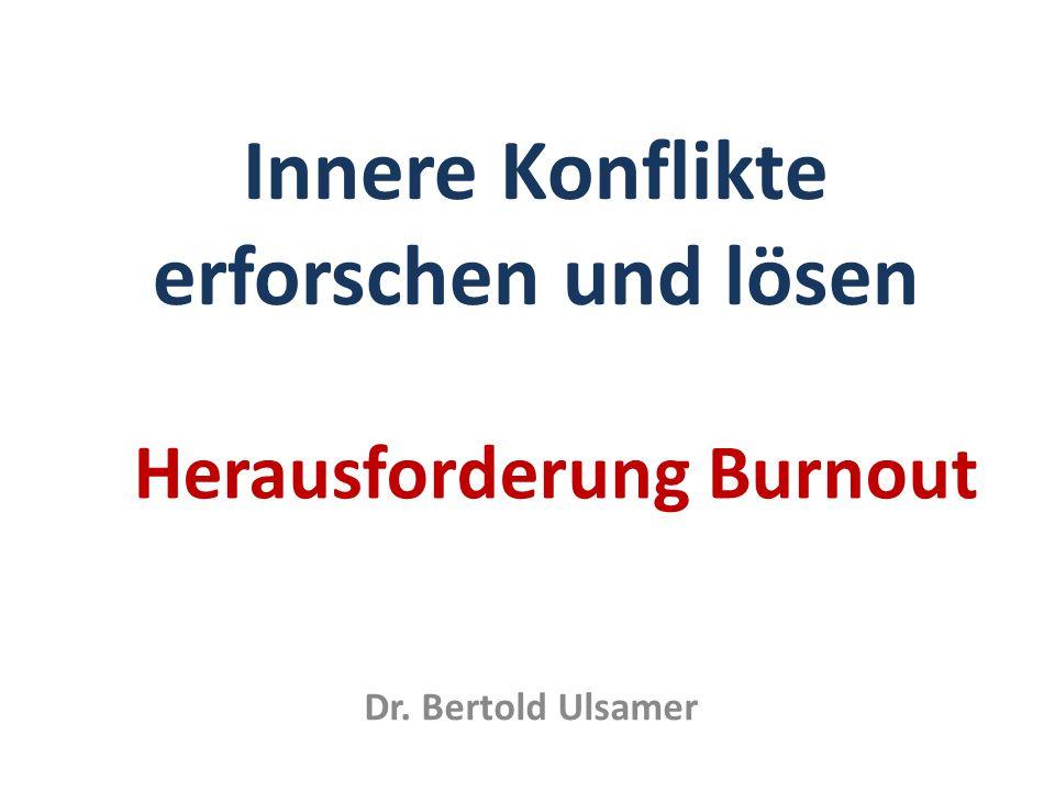 Herausforderung Burnout Innere Konflikte erforschen und lösen Dr. Bertold Ulsamer