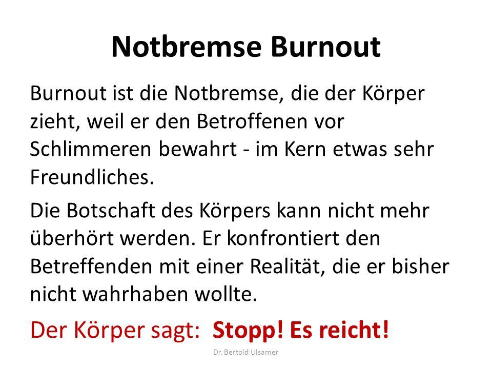 Notbremse Burnout Burnout ist die Notbremse, die der Körper zieht, weil er den Betroffenen vor Schlimmeren bewahrt - im Kern etwas sehr Freundliches.