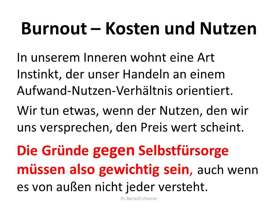 Burnout – Kosten und Nutzen In unserem Inneren wohnt eine Art Instinkt, der unser Handeln an einem Aufwand-Nutzen-Verhältnis orientiert.