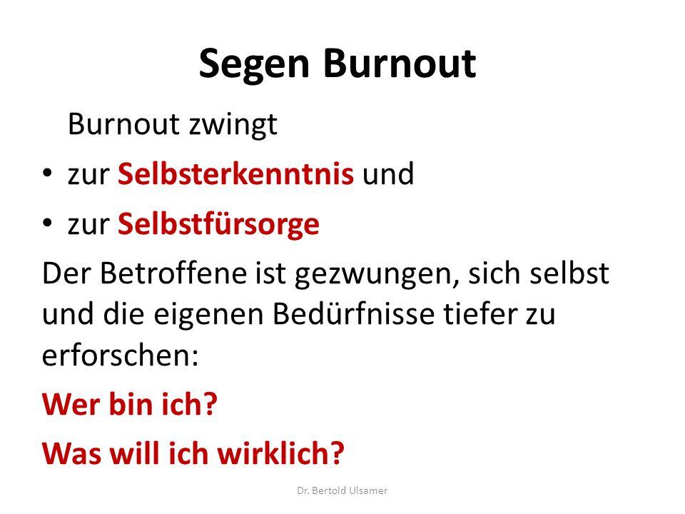Segen Burnout Burnout zwingt zur Selbsterkenntnis und zur Selbstfürsorge Der Betroffene ist gezwungen, sich selbst und die eigenen Bedürfnisse tiefer zu erforschen: Wer bin ich.