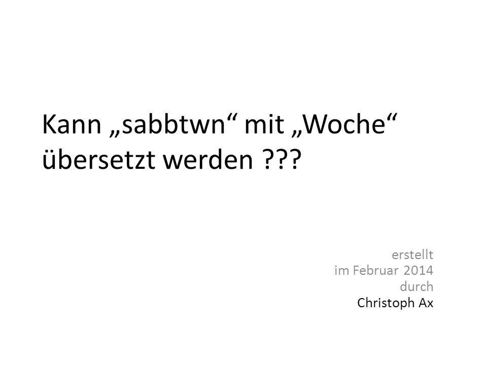 """Kann """"sabbtwn"""" mit """"Woche"""" übersetzt werden ??? erstellt im Februar 2014 durch Christoph Ax"""