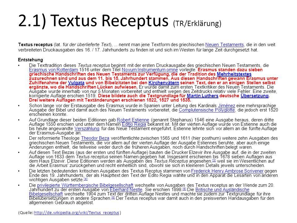2.1) Textus Receptus (TR/Erklärung) Textus receptus (lat. für der überlieferte Text),... nennt man jene Textform des griechischen Neuen Testaments, di