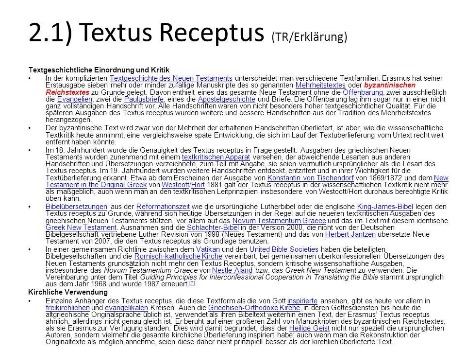 2.1) Textus Receptus (TR/Erklärung) Textgeschichtliche Einordnung und Kritik In der komplizierten Textgeschichte des Neuen Testaments unterscheidet ma