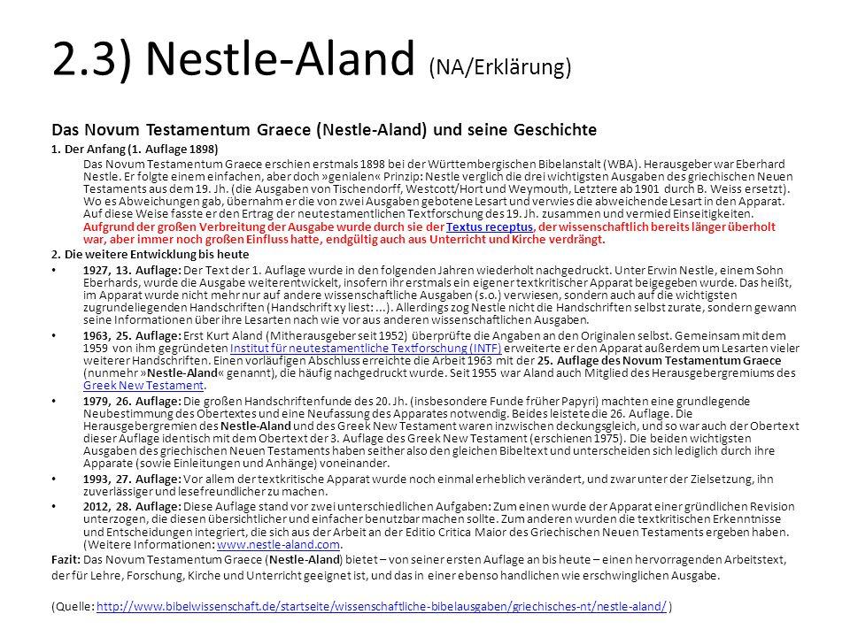 2.3) Nestle-Aland (NA/Erklärung) Das Novum Testamentum Graece (Nestle-Aland) und seine Geschichte 1. Der Anfang (1. Auflage 1898) Das Novum Testamentu