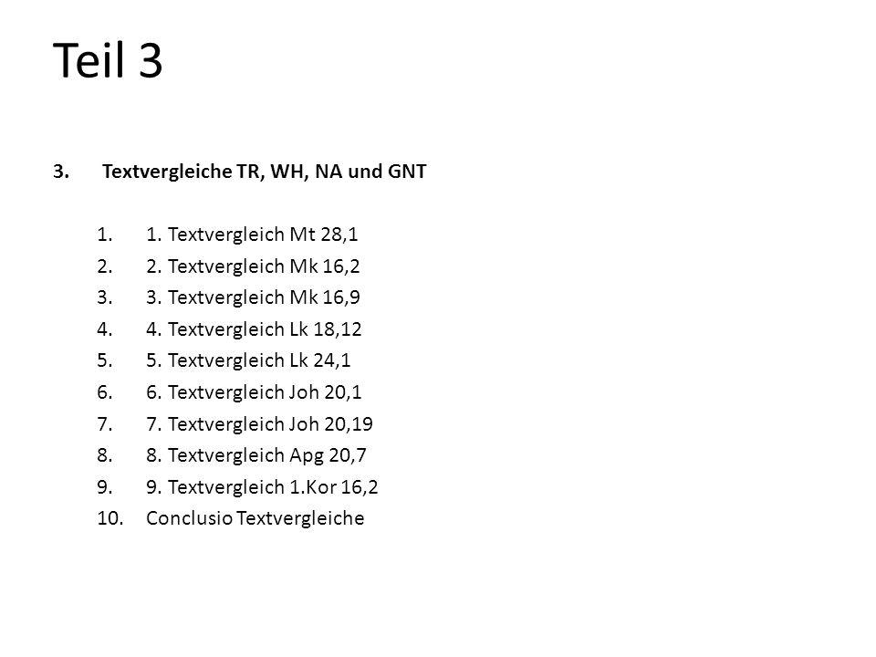 Teil 3 3.Textvergleiche TR, WH, NA und GNT 1.1. Textvergleich Mt 28,1 2.2. Textvergleich Mk 16,2 3.3. Textvergleich Mk 16,9 4.4. Textvergleich Lk 18,1