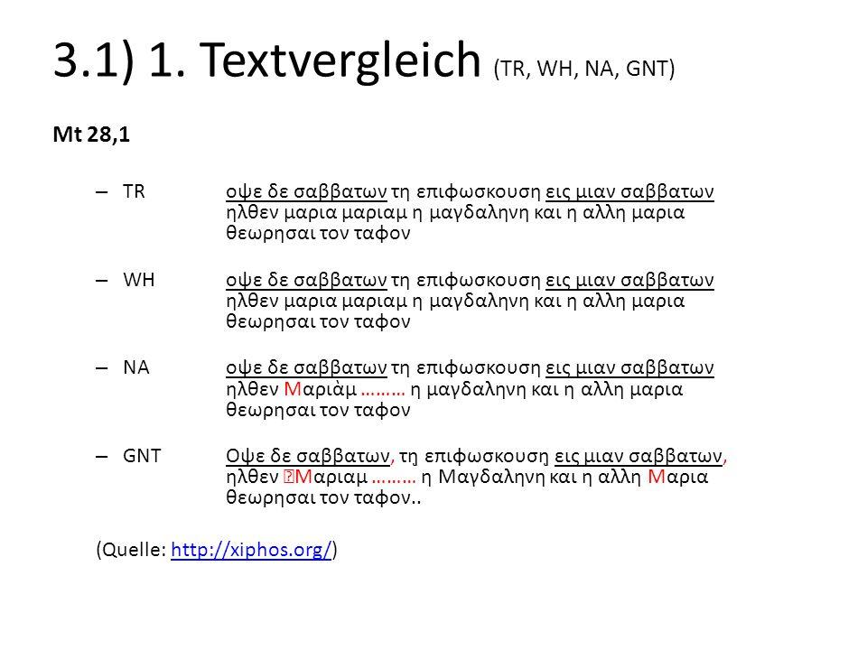 3.1) 1. Textvergleich (TR, WH, NA, GNT) Mt 28,1 – TRοψε δε σαββατων τη επιφωσκουση εις μιαν σαββατων ηλθεν μαρια μαριαμ η μαγδαληνη και η αλλη μαρια θ