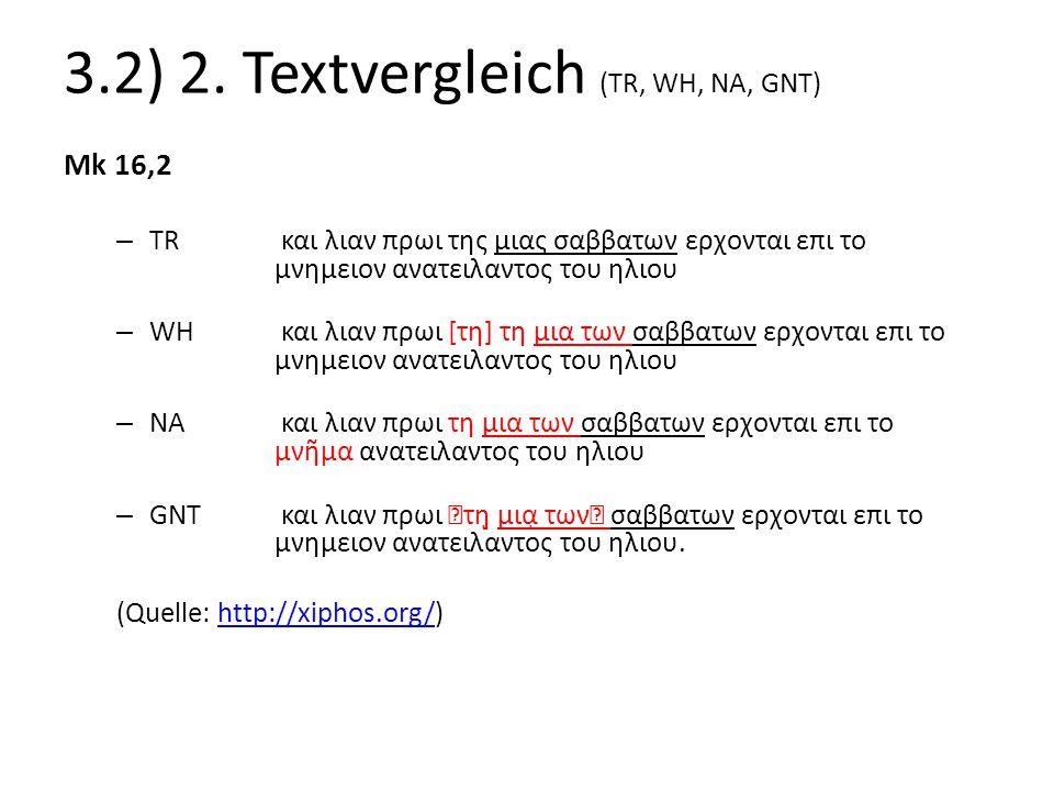 3.2) 2. Textvergleich (TR, WH, NA, GNT) Mk 16,2 – TR και λιαν πρωι της μιας σαββατων ερχονται επι το μνημειον ανατειλαντος του ηλιου – WH και λιαν πρω