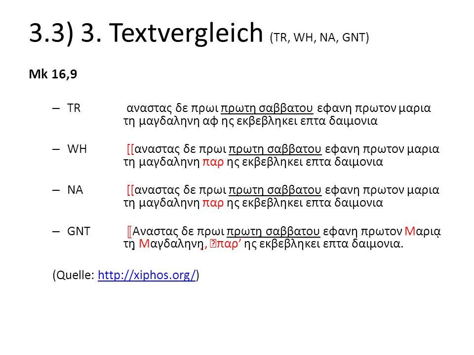 3.3) 3. Textvergleich (TR, WH, NA, GNT) Mk 16,9 – TR αναστας δε πρωι πρωτη σαββατου εφανη πρωτον μαρια τη μαγδαληνη αφ ης εκβεβληκει επτα δαιμονια – W
