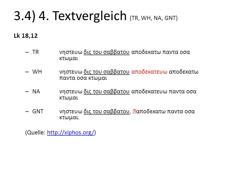 3.4) 4. Textvergleich (TR, WH, NA, GNT) Lk 18,12 – TRνηστευω δις του σαββατου αποδεκατω παντα οσα κτωμαι – WHνηστευω δις του σαββατου αποδεκατευω αποδ