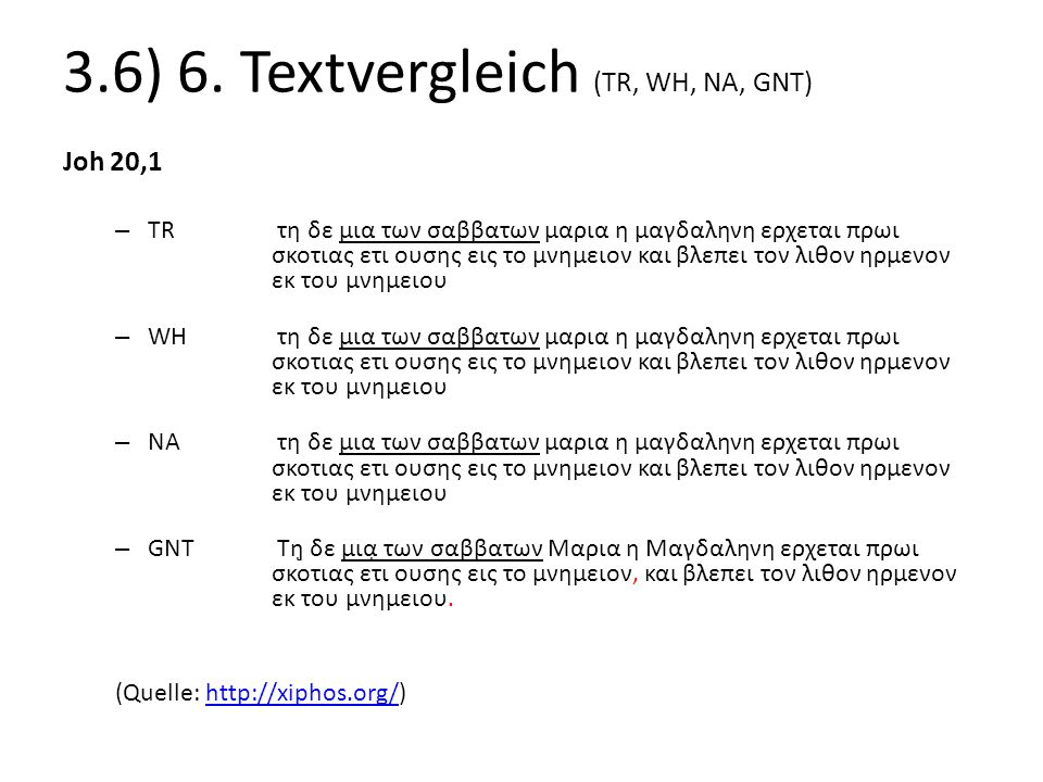 3.6) 6. Textvergleich (TR, WH, NA, GNT) Joh 20,1 – TR τη δε μια των σαββατων μαρια η μαγδαληνη ερχεται πρωι σκοτιας ετι ουσης εις το μνημειον και βλεπ