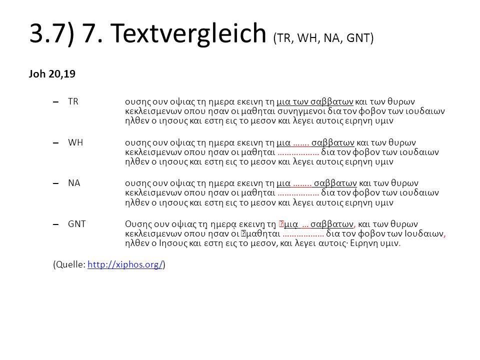 3.7) 7. Textvergleich (TR, WH, NA, GNT) Joh 20,19 – TRουσης ουν οψιας τη ημερα εκεινη τη μια των σαββατων και των θυρων κεκλεισμενων οπου ησαν οι μαθη
