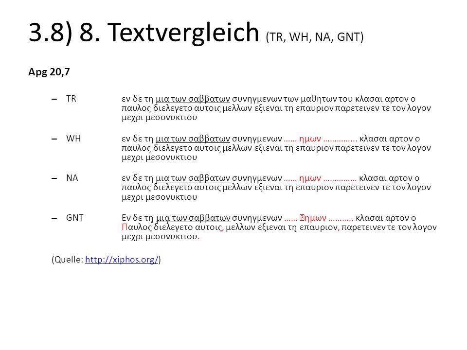 3.8) 8. Textvergleich (TR, WH, NA, GNT) Apg 20,7 – TRεν δε τη μια των σαββατων συνηγμενων των μαθητων του κλασαι αρτον ο παυλος διελεγετο αυτοις μελλω