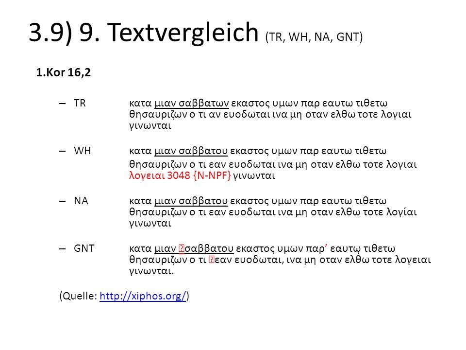 3.9) 9. Textvergleich (TR, WH, NA, GNT) 1.Kor 16,2 – TRκατα μιαν σαββατων εκαστος υμων παρ εαυτω τιθετω θησαυριζων ο τι αν ευοδωται ινα μη οταν ελθω τ