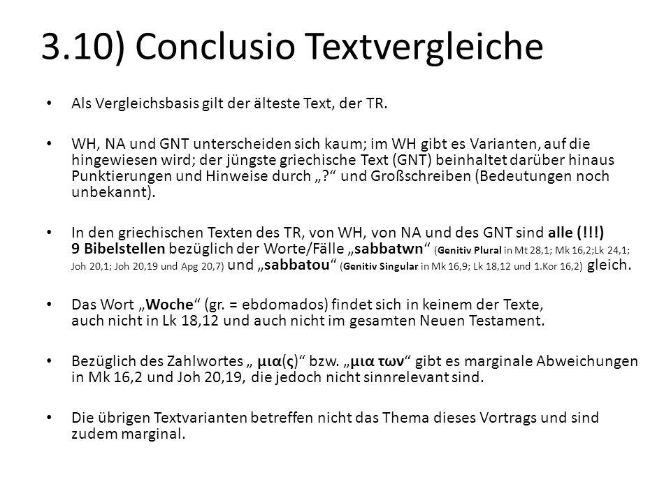 3.10) Conclusio Textvergleiche Als Vergleichsbasis gilt der älteste Text, der TR. WH, NA und GNT unterscheiden sich kaum; im WH gibt es Varianten, auf