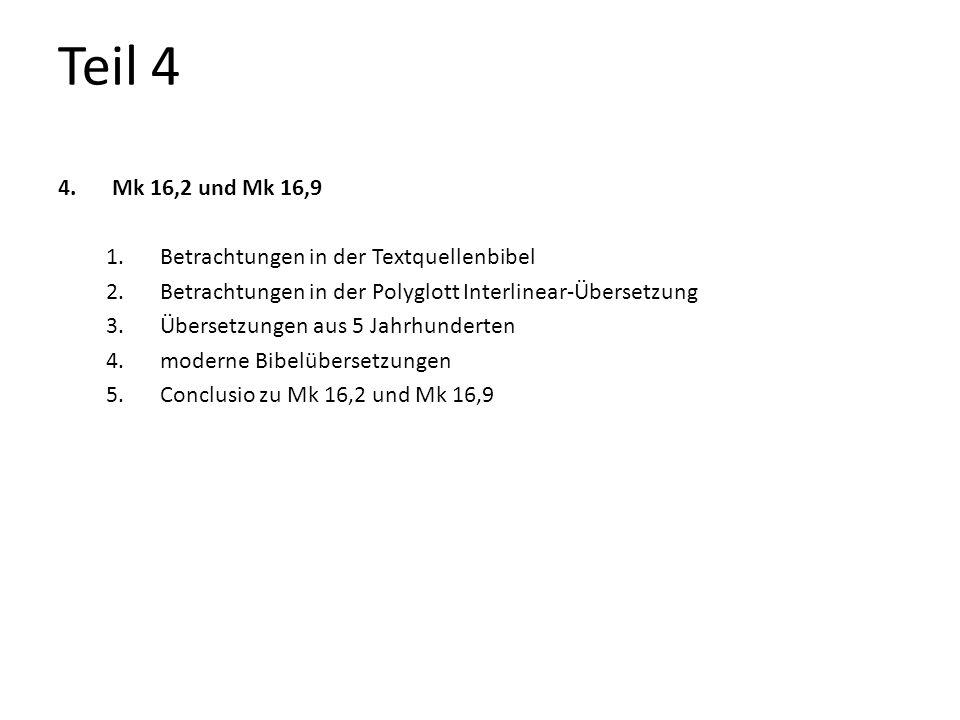 Teil 4 4.Mk 16,2 und Mk 16,9 1.Betrachtungen in der Textquellenbibel 2.Betrachtungen in der Polyglott Interlinear-Übersetzung 3.Übersetzungen aus 5 Ja