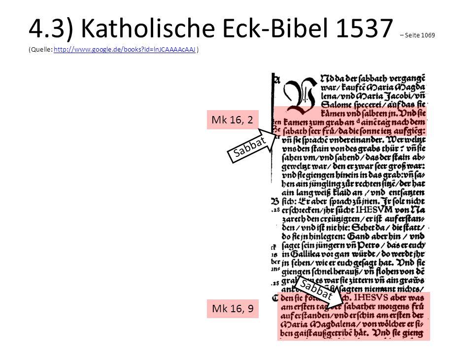 Mk 16, 2 Mk 16, 9 Sabbat 4.3) Katholische Eck-Bibel 1537 – Seite 1069 (Quelle: http://www.google.de/books?id=lnJCAAAAcAAJ )http://www.google.de/books?