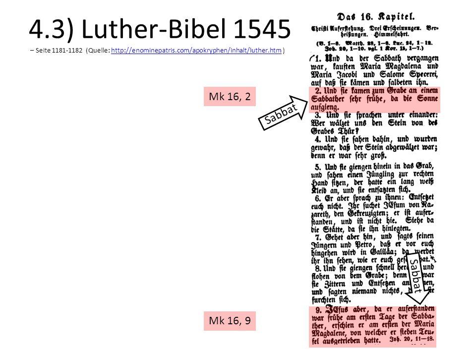 Mk 16, 2 Mk 16, 9 Sabbat 4.3) Luther-Bibel 1545 – Seite 1181-1182 (Quelle: http://enominepatris.com/apokryphen/inhalt/luther.htm )http://enominepatris