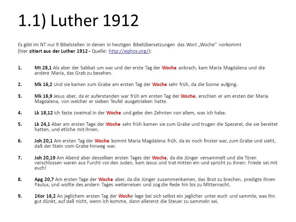 """1.1) Luther 1912 Es gibt im NT nur 9 Bibelstellen in denen in heutigen Bibelübersetzungen das Wort """"Woche"""" vorkommt (hier zitiert aus der Luther 1912"""