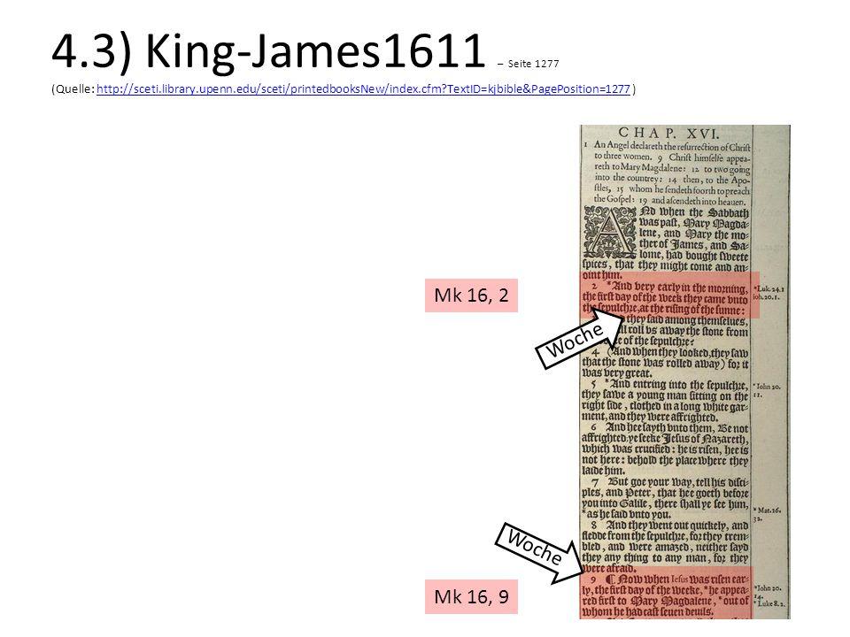 Mk 16, 2 Mk 16, 9 Woche 4.3) King-James1611 – Seite 1277 (Quelle: http://sceti.library.upenn.edu/sceti/printedbooksNew/index.cfm?TextID=kjbible&PagePo