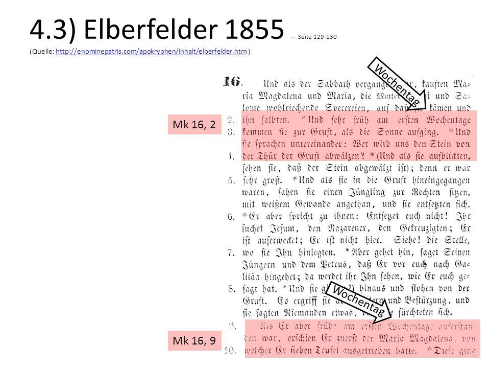 Mk 16, 2 Mk 16, 9 Wochentag 4.3) Elberfelder 1855 – Seite 129-130 (Quelle: http://enominepatris.com/apokryphen/inhalt/elberfelder.htm )http://enominep