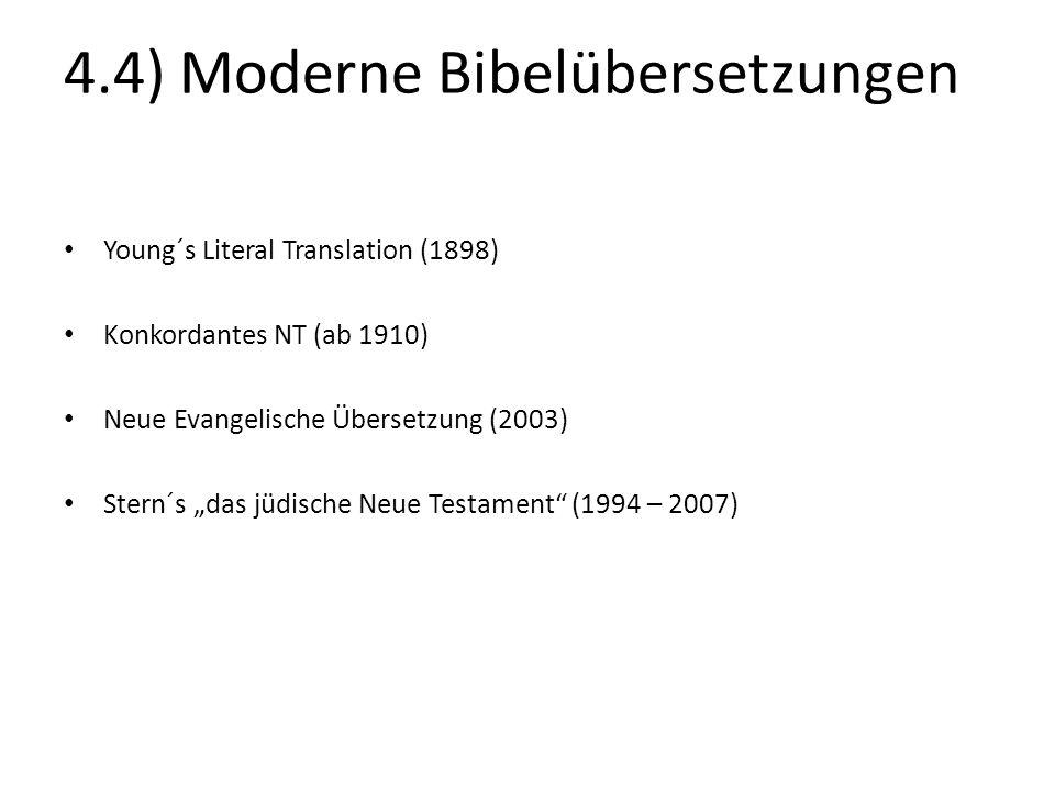 """4.4) Moderne Bibelübersetzungen Young´s Literal Translation (1898) Konkordantes NT (ab 1910) Neue Evangelische Übersetzung (2003) Stern´s """"das jüdisch"""
