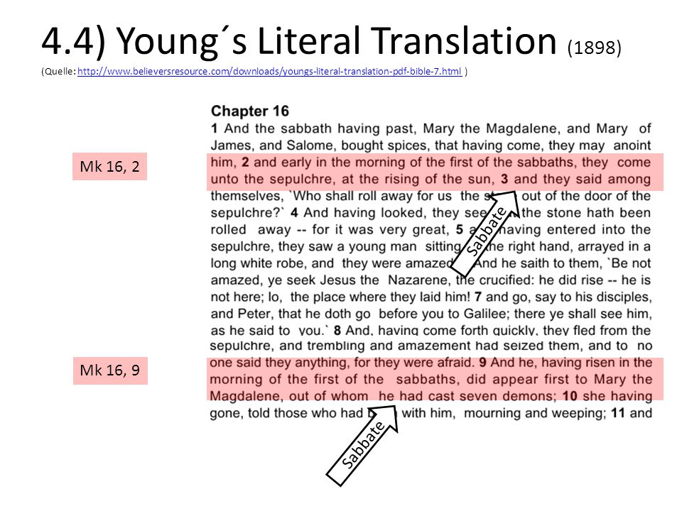 Mk 16, 2 Mk 16, 9 Sabbate 4.4) Young´s Literal Translation (1898) (Quelle: http://www.believersresource.com/downloads/youngs-literal-translation-pdf-bible-7.html )http://www.believersresource.com/downloads/youngs-literal-translation-pdf-bible-7.html Sabbate