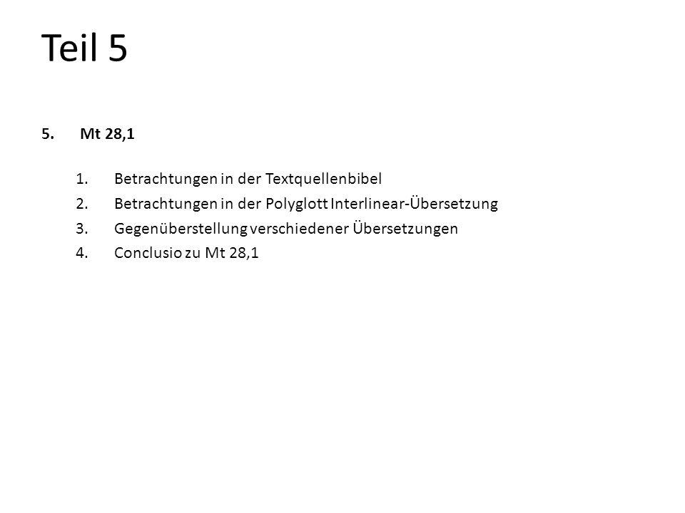 Teil 5 5.Mt 28,1 1.Betrachtungen in der Textquellenbibel 2.Betrachtungen in der Polyglott Interlinear-Übersetzung 3.Gegenüberstellung verschiedener Üb
