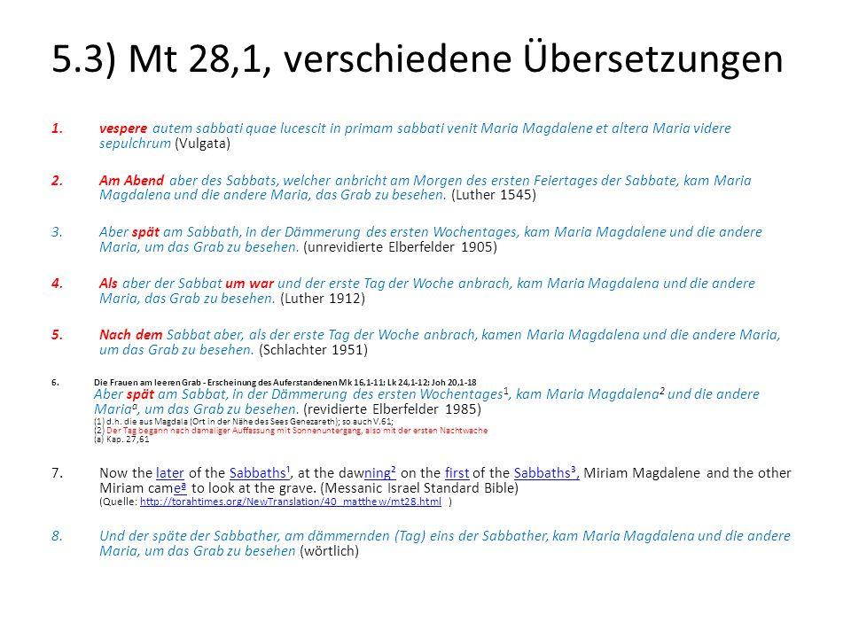 5.3) Mt 28,1, verschiedene Übersetzungen 1.vespere autem sabbati quae lucescit in primam sabbati venit Maria Magdalene et altera Maria videre sepulchr