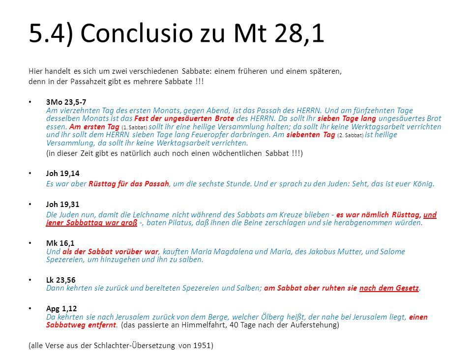 5.4) Conclusio zu Mt 28,1 Hier handelt es sich um zwei verschiedenen Sabbate: einem früheren und einem späteren, denn in der Passahzeit gibt es mehrer