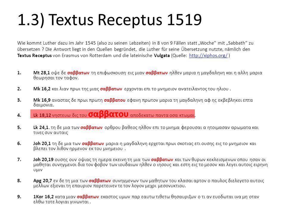 """1.3) Textus Receptus 1519 Wie kommt Luther dazu im Jahr 1545 (also zu seinen Lebzeiten) in 8 von 9 Fällen statt """"Woche"""" mit """"Sabbath"""" zu übersetzen ?"""