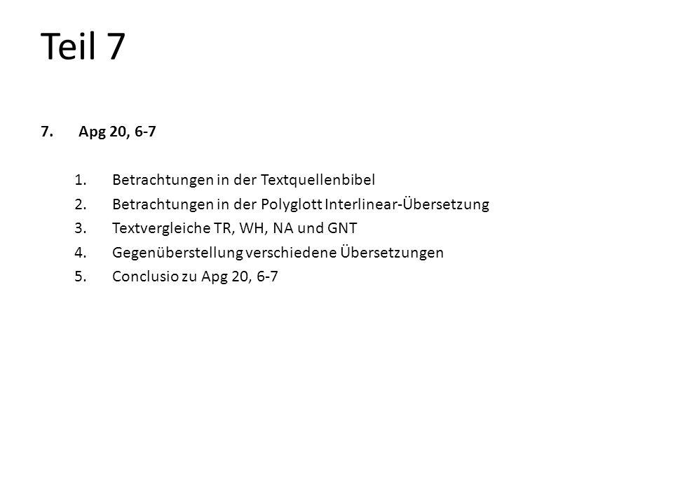 Teil 7 7.Apg 20, 6-7 1.Betrachtungen in der Textquellenbibel 2.Betrachtungen in der Polyglott Interlinear-Übersetzung 3.Textvergleiche TR, WH, NA und