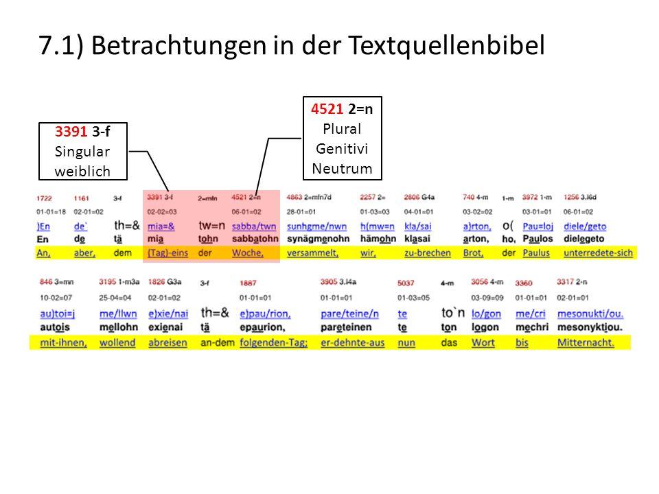 7.1) Betrachtungen in der Textquellenbibel 4521 2=n Plural Genitivi Neutrum 3391 3-f Singular weiblich