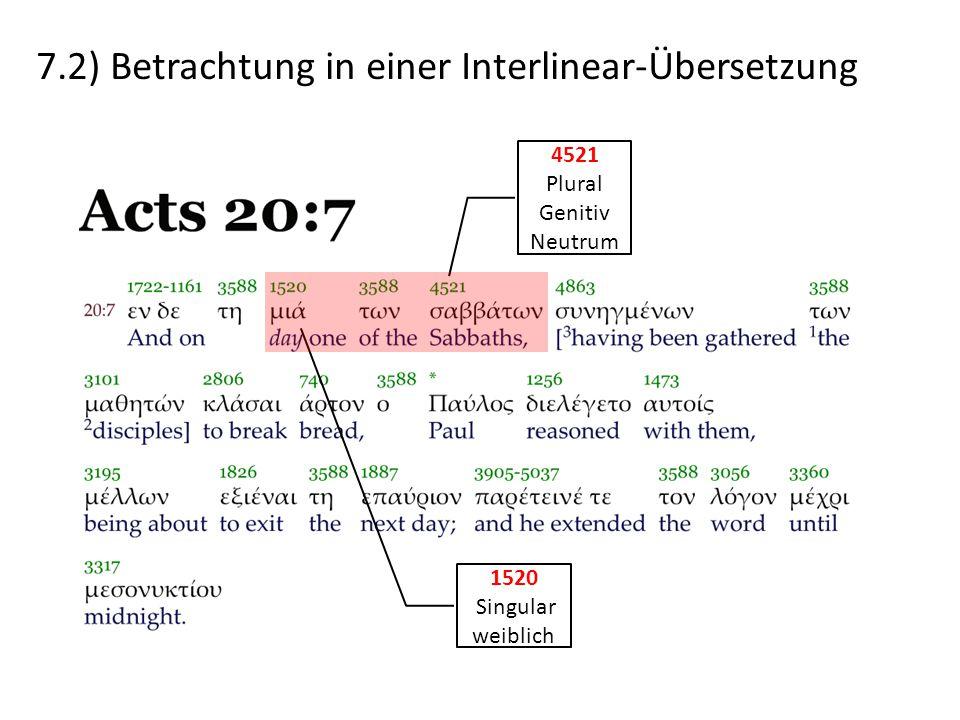 7.2) Betrachtung in einer Interlinear-Übersetzung 4521 Plural Genitiv Neutrum 1520 Singular weiblich