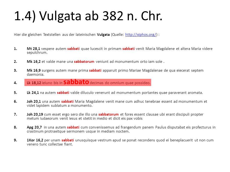 1.4) Vulgata ab 382 n. Chr. Hier die gleichen Textstellen aus der lateinischen Vulgata (Quelle: http://xiphos.org/) :http://xiphos.org/ 1.Mt 28,1 vesp